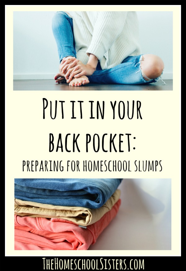 Put it in Your Back Pocket Preparing for Homeschool Slumps The Homeschool Sisters Podcast