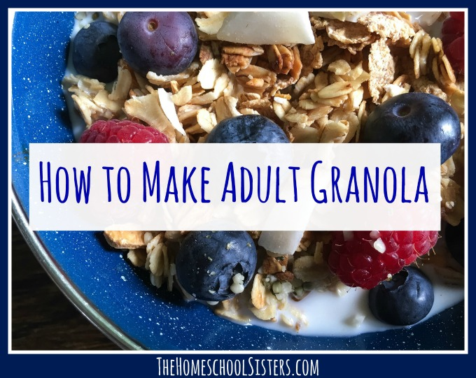 how-to-make-adult-granola-the-homeschool-sisters-sm Adult Granola