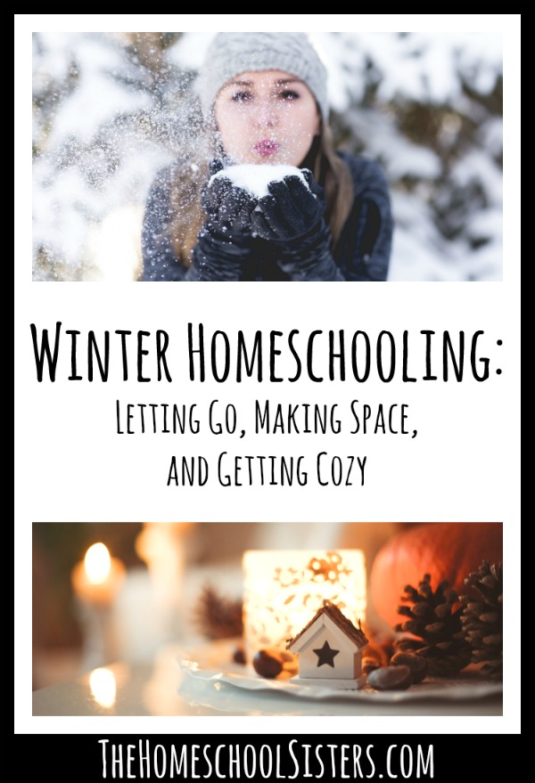 Winter Homeschooling Letting Go, Making Space, and Letting Go {Episode 14} | The Homeschool Sisters Podcast