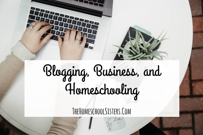 Blogging, Business, and Homeschooling
