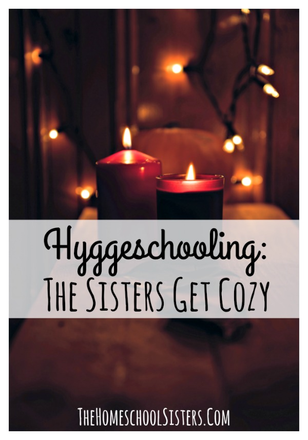 Hyggeschooling: The Sisters Get Cozy | The Homeschool Sisters Podcast