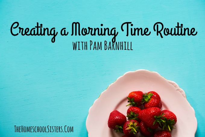 Creating a Morning Time Routine with Pam Barnhill {Episode 37} | The Homeschool Sisters Podcast