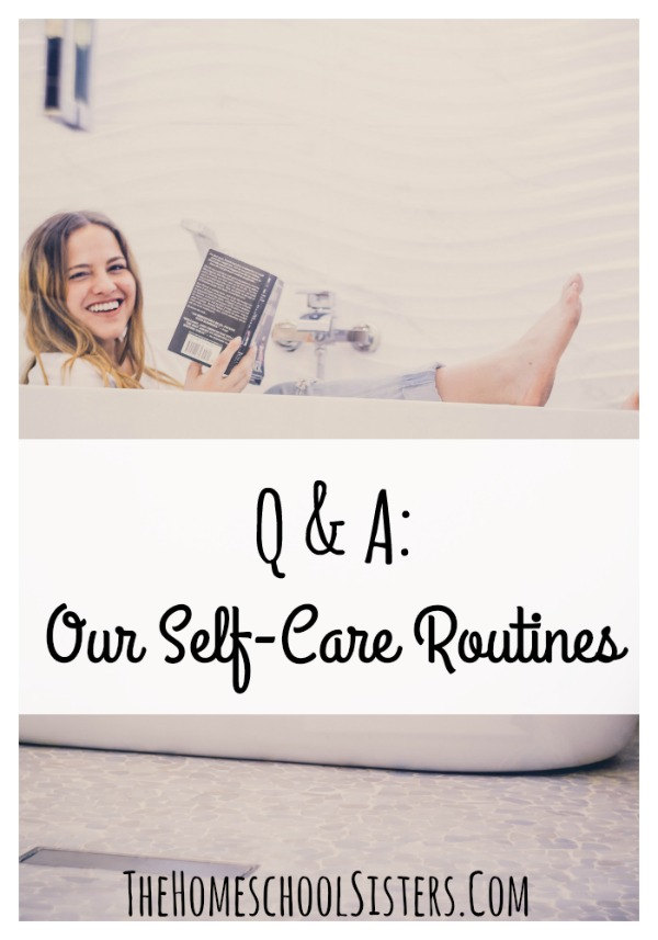 Q&A: Our Self-Care Routines {Episode 41} | The Homeschool Sisters Podcast