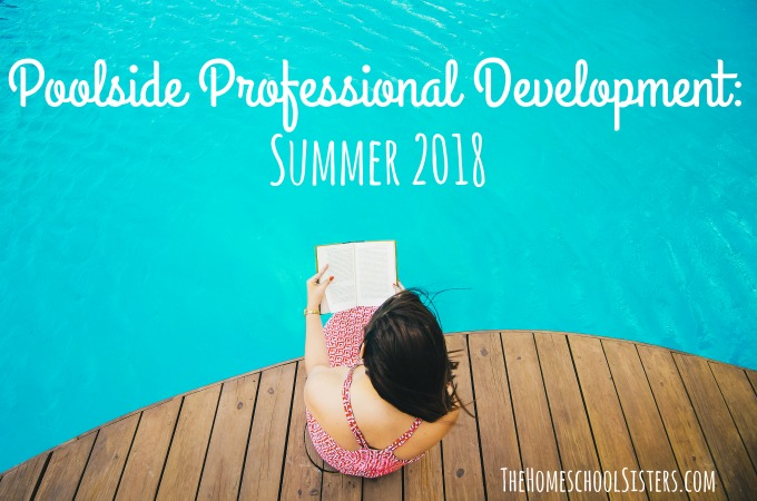 Poolside Professional Development 2018 {Episode 42} | The Homeschool Sisters Podcast