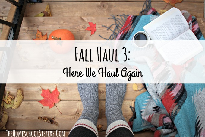 Fall Haul 3: Here We Haul Again {Episode 43} | The Homeschool Sisters Podcast