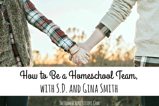 How to Be a Homeschool Team, with S.D. & Gina Smith {Episode 52} The Homeschool Sisters Podcast
