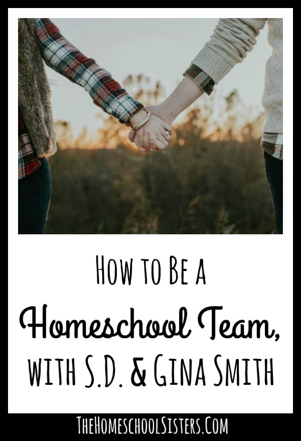 How to Be a Homeschool Team, with S.D. and Gina Smith {Episode 52} The Homeschool Sisters Podcast