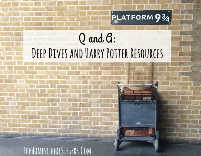 Q and A: Deep Dives and Harry Potter Resources {Episode 53} | The Homeschool Sisters Podcast