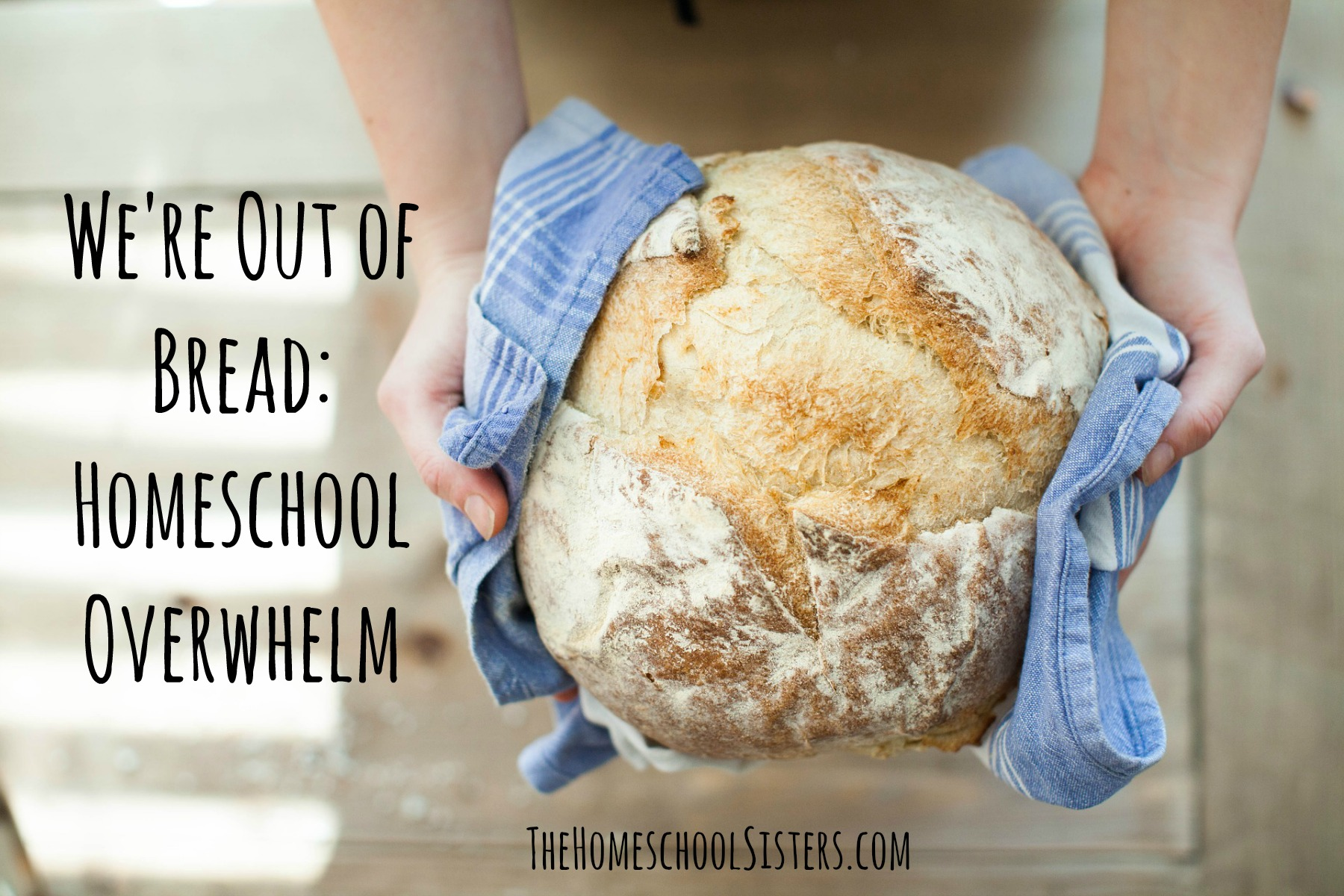 We're Out of Bread: Homeschool Overwhelm | The Homeschool Sisters Podcast