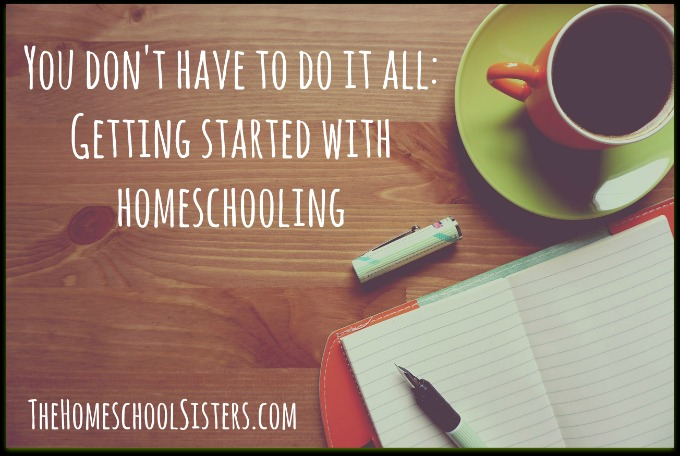 You don't have to do it all Getting started with homeschooling | The Homeschool Sisters Podcast