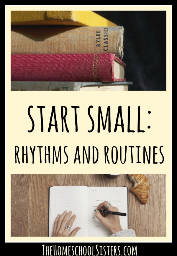 start-small-rhythms-and-routines-the-homeschool-sisters-podcast Start Small: Rhythms and Routines