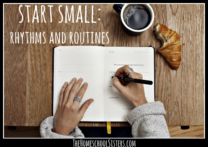 start-small-rhythms-and-routines-the-homeschool-sisters Start Small: Rhythms and Routines