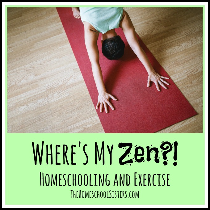 Where's My Zen: Homeschooling and Exercise | The Homeschool Sisters Podcast