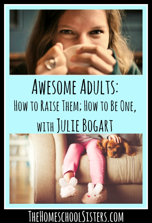 Julie Bogart awesome-adults-how-to-raise-them-how-to-be-one-with-julie-bogart-the-homeschool-sisters-podcast