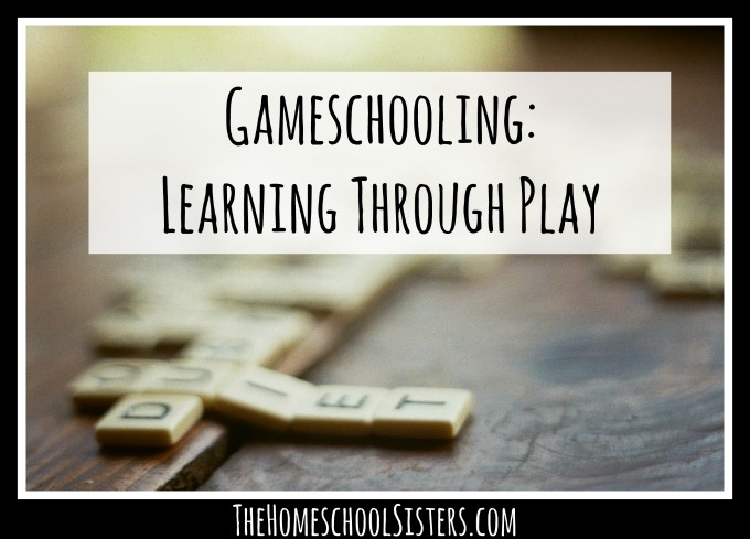 Gameschooling: Learning Through Play | The Homeschool Sisters Podcast