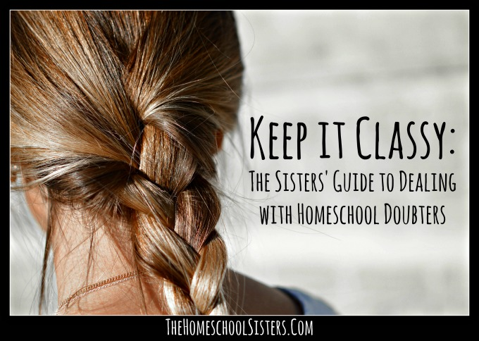 Homeschool Doubters keep-it-classy-the-sisters-guide-to-dealing-with-homeschool-doubters-the-homeschool-sisters
