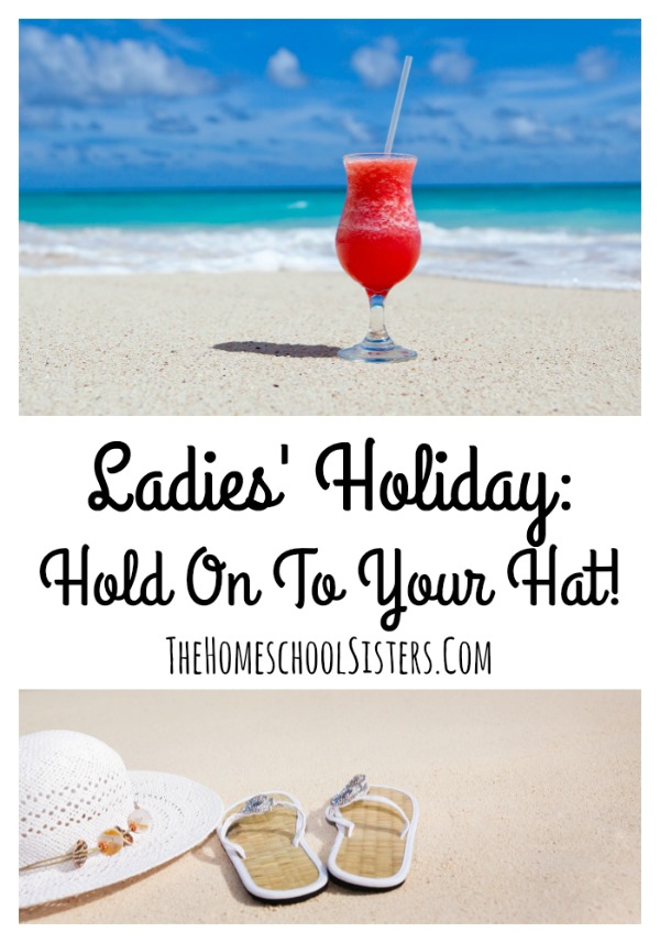 Ladies' Holiday: Hold On To Your Hat! | The Homeschool Sisters Podcast