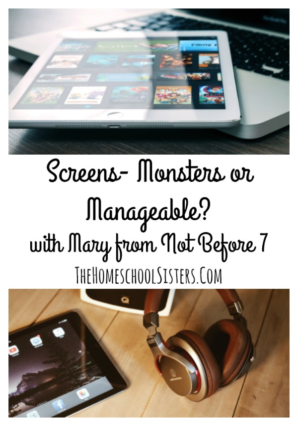 Screens- Monsters or Manageable? with Mary from Not Before 7 | The Homeschool Sisters Podcast