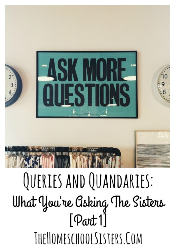 Queries and Quandaries: What You're Asking The Sisters [Part 1]