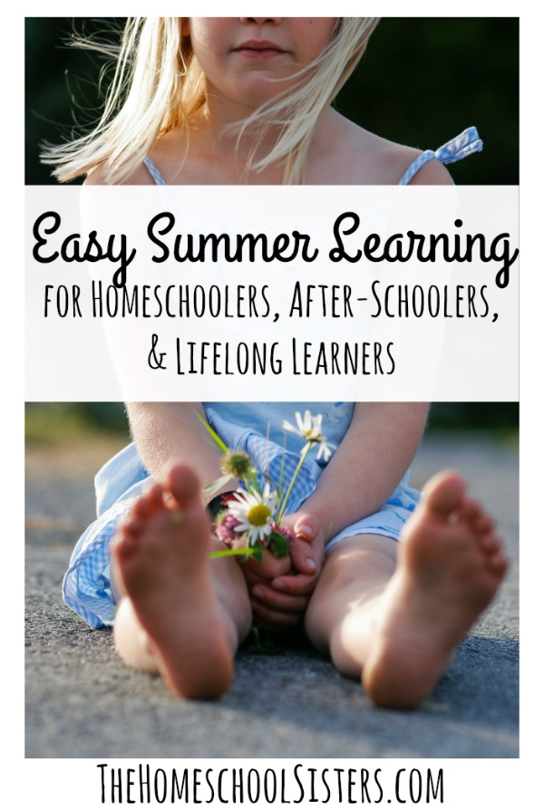 Easy Summer Learning for Homeschoolers, After-Schoolers, and Lifelong Learners | The Homeschool Sisters Podcast