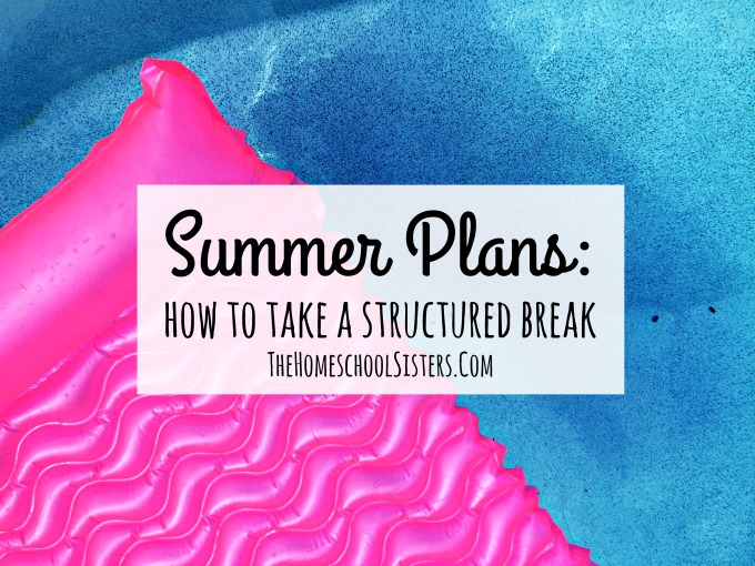 Summer plans: How to take a structured break {S2E23} | The Homeschool Sisters Podcast