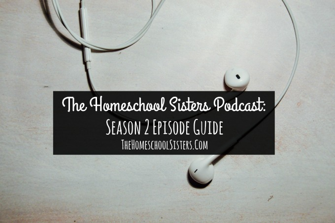 The Homeschool Sisters Podcast: Season 2 Episode Guide TheHomeschoolSisters.Com