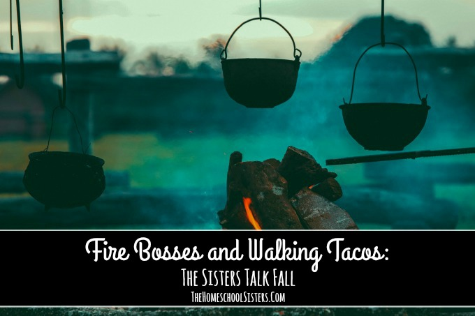 Fire Bosses and Walking Tacos: The Sisters Talk Fall {S3E1} The Homeschool Sisters Podcast