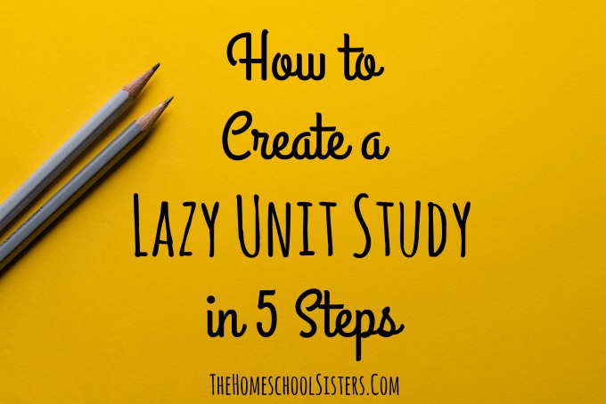 How to Create a Lazy Unit Study in 5 Steps | The Homeschool Sisters Podcast