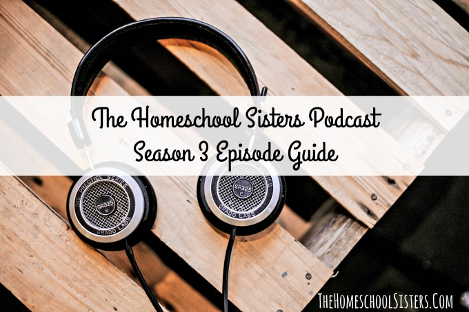 The Homeschool Sisters Podcast | Season 3 Episode Guide | The Homeschool Sisters Podcast