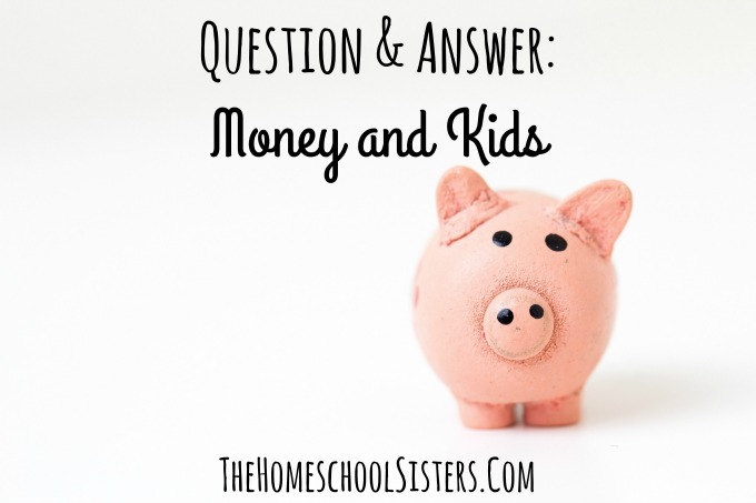 Question & Answer: Money and Kids | The Homeschool Sisters Podcast