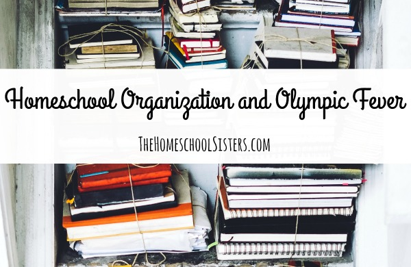 Homeschool Organization and Olympic Fever {Episode 33} | The Homeschool Sisters Podcast
