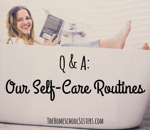 Q & A: Our Self-Care Routines { Episode 41} | The Homeschool Sisters Podcast