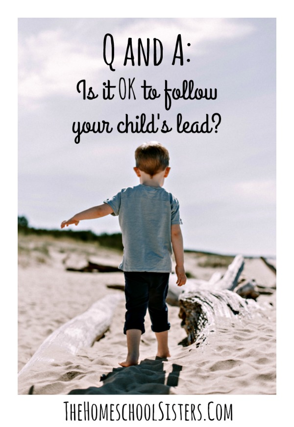 Q and A: Is it OK to follow your child's lead? {Episode 44} | The Homeschool Sisters Podcast