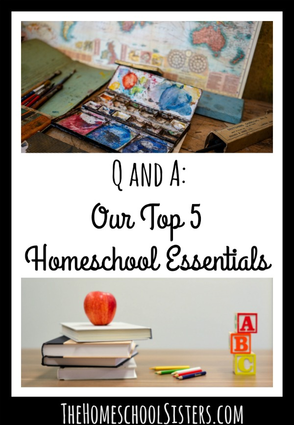 Q and A: Our Top 5 Homeschool Essentials {Episode 47} | The Homeschool Sisters Podcast