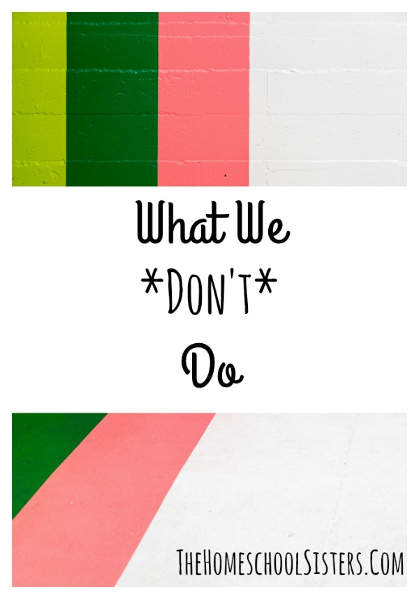 What We Don't Do {Episode 45} | The Homeschool Sisters Podcast