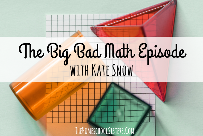 The Big Bad Math Episode with Kate Snow {Episode 48} | The Homeschool Sisters Podcast