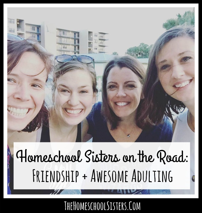 Homeschool Sisters on the Road: Friendship + Awesome Adulting {Episode 55} | The Homeschool Sisters Podcast