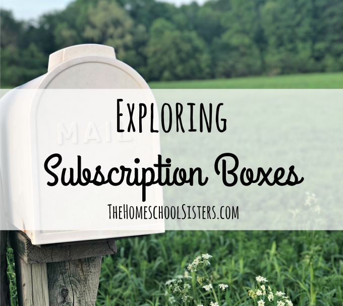 Exploring Subscription Boxes { Episode 57} The Homeschool Sisters Podcast