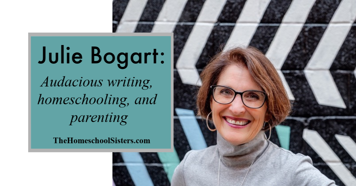 Audacious writing, homeschooling, and parenting with Julie Bogart {Episode 59} _ The Homeschool Sisters Podcast (1)
