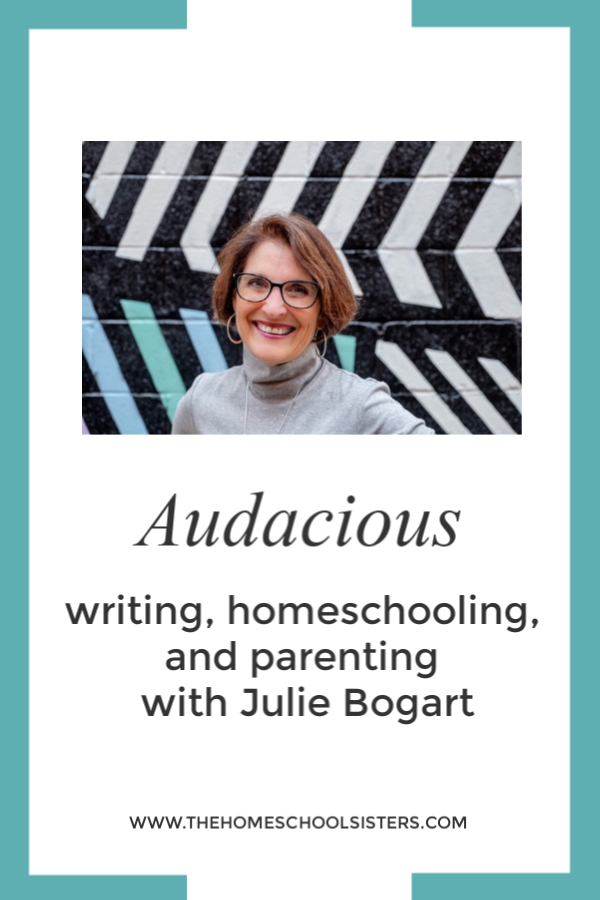 Audacious writing, homeschooling, and parenting with Julie Bogart {Episode 59} | The Homeschool Sisters Podcast