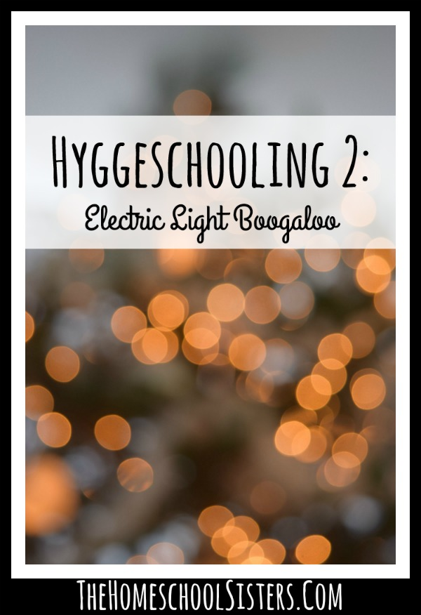 Hyggeschooling 2: Electric Light Boogaloo (Episode 58} | The Homeschool Sisters Podcast