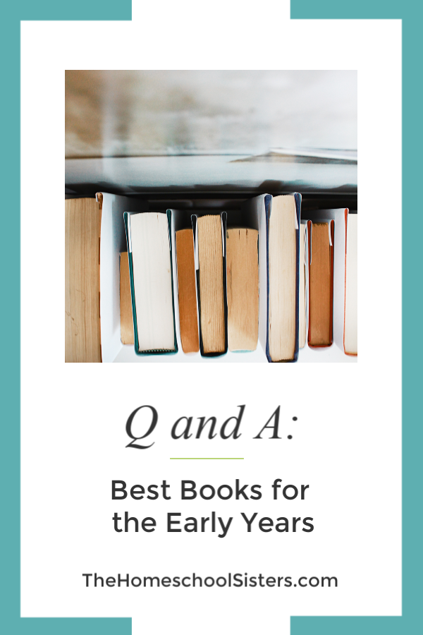 Q and A: Best Books for the Early Years {Episode 60} | The Homeschool Sisters Podcast