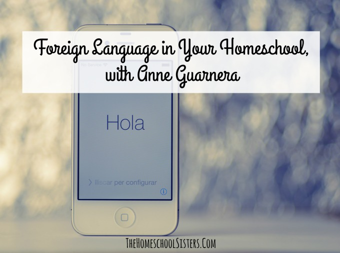 Foreign Language in Your Homeschool, with Anne Guarnera {Episode 62} | The Homeschool Sisters Podcast
