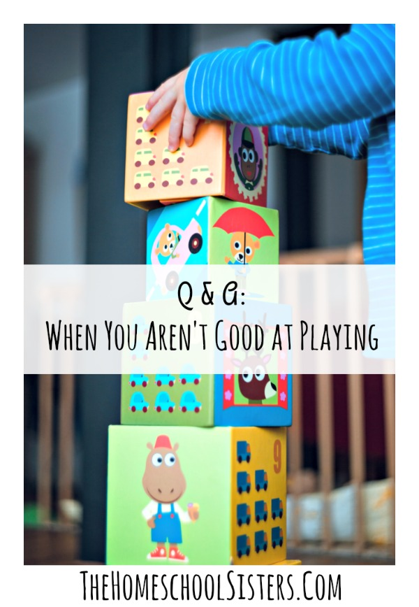 Q & A: When You Aren't Good at Playing {Episode 65} | The Homeschool Sisters Podcast