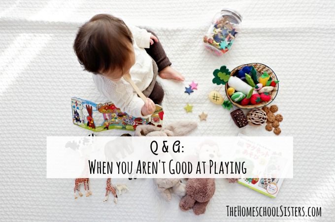 When You Aren't Good at Playing {Episode 65} | The Homeschool Sisters Podcast