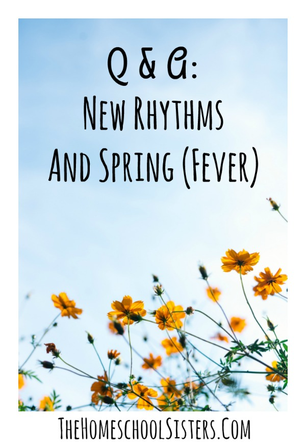 Q & A: New Rhythms And Spring (Fever) {Episode 66} | The Homeschool Sisters Podcast