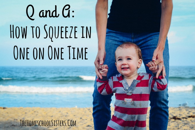 Q and A: How to Squeeze in One on One Time {Episode 69} | The Homeschool Sisters Podcast