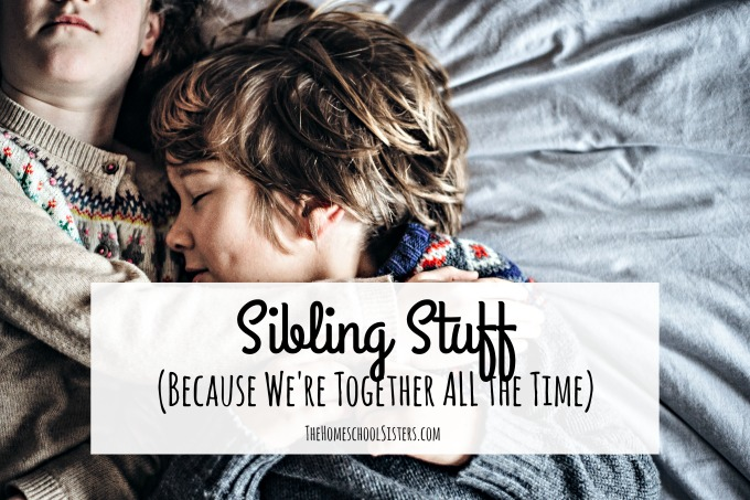 (Because We're Together ALL the Time) { Episode 73} | The Homeschool Sisters Podcast