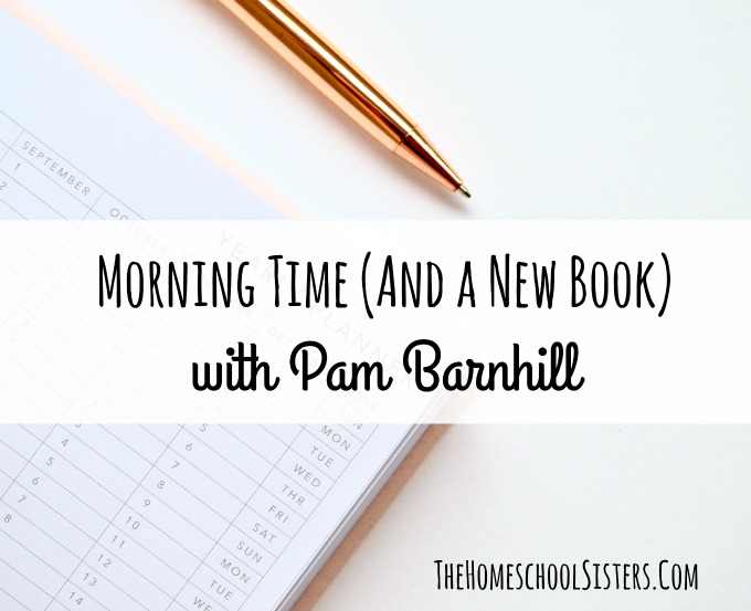 Morning Time (And a New Book) with Pam Barnhill {Episode 71} | The Homeschool Sisters Podcast