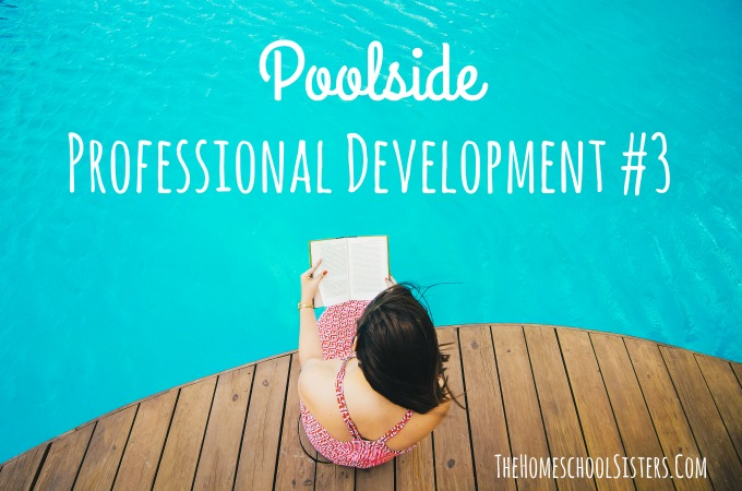 Poolside Professional Development #3 | The Homeschool Sisters Podcast